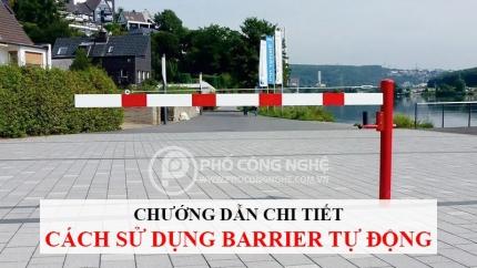 Hướng dẫn chi tiết cách sử dụng barrier tự động